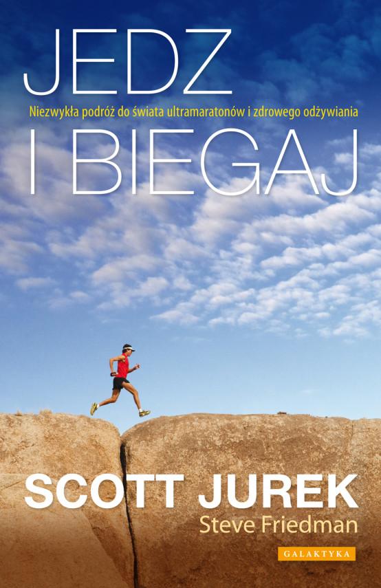 okładka Jedz i biegaj. Niezwykła podróż do świata ultramaratonów i zdrowego odżywianiaebook | EPUB, MOBI | Scott Jurek