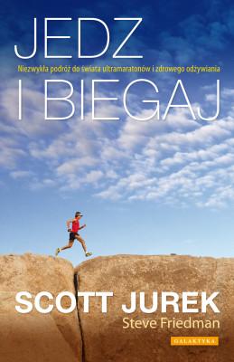 okładka Jedz i biegaj. Niezwykła podróż do świata ultramaratonów i zdrowego odżywiania, Ebook | Scott Jurek