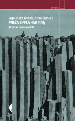 okładka Wieża Eiffla nad Piną. Kresowe marzenia II RP, Ebook   Anna Smółka, Agnieszka Rybak