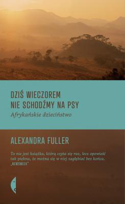 okładka Dziś wieczorem nie schodźmy na psy. Afrykańskie dzieciństwo, Ebook   Alexandra Fuller