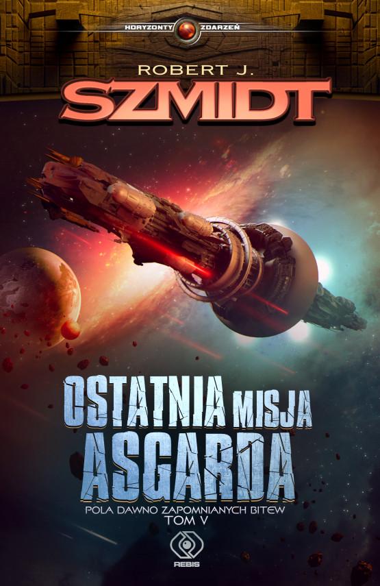 okładka Pola dawno zapomnianych bitew (Tom 5). Ostatnia misja Asgardaebook | EPUB, MOBI | Robert J. Szmidt
