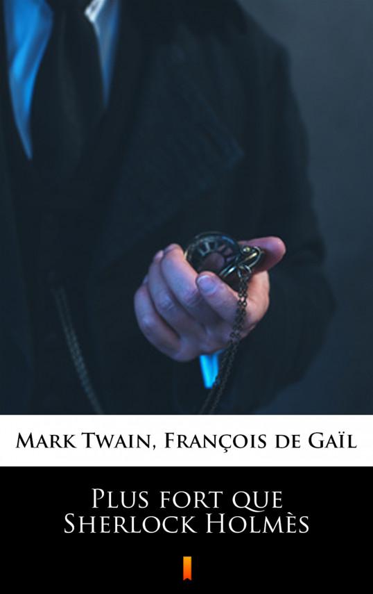 okładka Plus fort que Sherlock Holmèsebook | EPUB, MOBI | Mark Twain, François de Gaïl