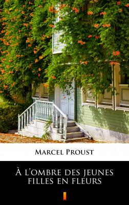okładka À l'ombre des jeunes filles en fleurs, Ebook   Marcel Proust