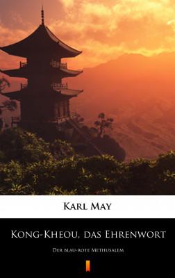 okładka Kong-Kheou, das Ehrenwort. Der blau-rote Methusalem, Ebook | Karl May