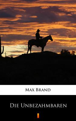 okładka Die Unbezähmbaren, Ebook | Max Brand