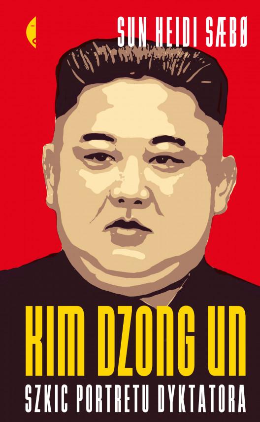 okładka Kim Dzong Un. Szkic portretu dyktatoraebook | EPUB, MOBI | Iwona Zimnicka, Sun Heidi Sæbø