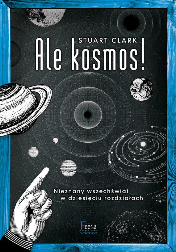 okładka Ale kosmos!ebook   EPUB, MOBI   Łukasz Lamża, Stuart Clark