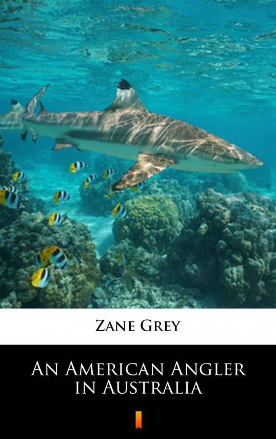okładka An American Angler in Australiaebook | EPUB, MOBI | Zane Grey
