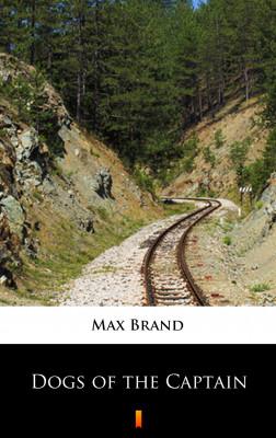 okładka Dogs of the Captain, Ebook | Max Brand