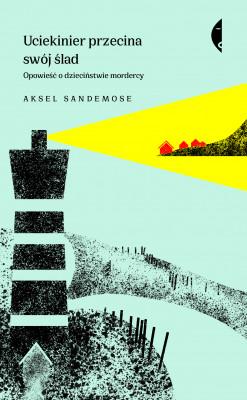 okładka Uciekinier przecina swój ślad. Opowieść o dzieciństwie mordercy, Ebook | Aksel Sandemose