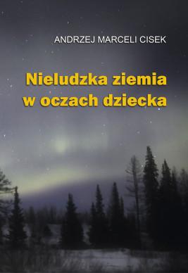 okładka Nieludzka ziemia w oczach dziecka, Ebook | Andrzej Marceli  Cisek