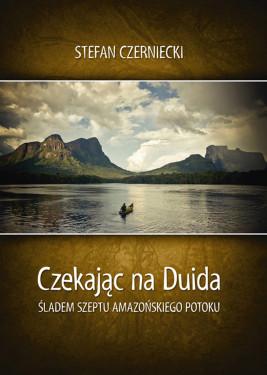 okładka Czekając na Duida. Śladem szeptu amazońskiego potoku, Ebook | Stefan  Czerniecki