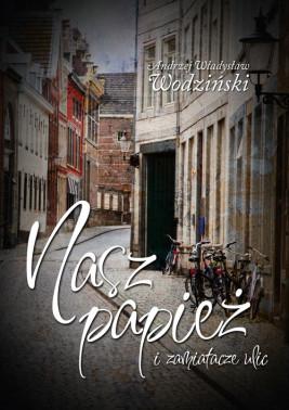 okładka Nasz Papież i zamiatacze ulic, Ebook | Andrzej Wodziński