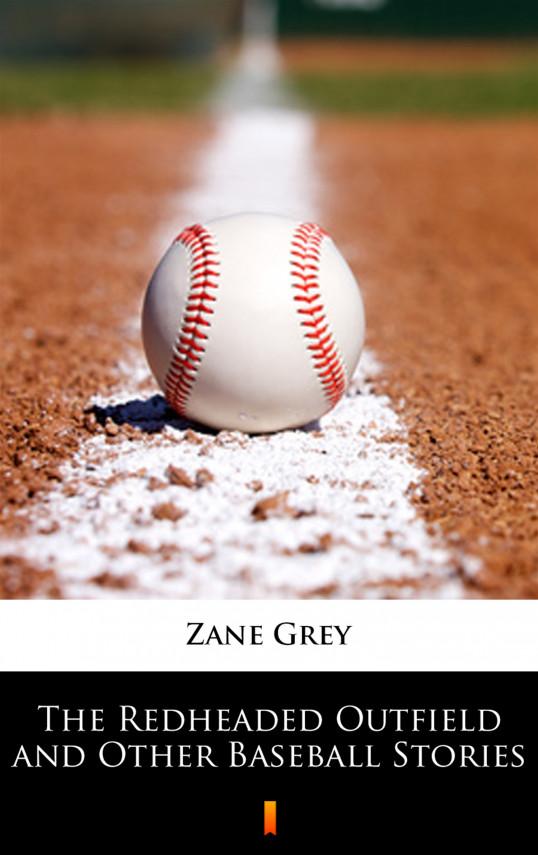 okładka The Redheaded Outfield and Other Baseball Storiesebook | EPUB, MOBI | Zane Grey