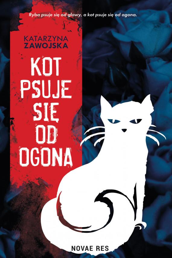 okładka Kot psuje się od ogonaebook | EPUB, MOBI | Katarzyna Zawojska