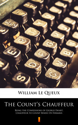 okładka The Count's Chauffeur. Being the Confessions of George Ewart, Chauffeur to Count Bindo Di Ferraris, Ebook | William Le Queux