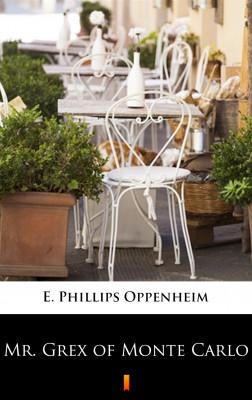 okładka Mr. Grex of Monte Carlo, Ebook | E. Phillips Oppenheim