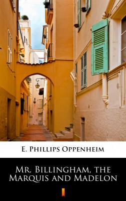 okładka Mr. Billingham, the Marquis and Madelon, Ebook | E. Phillips Oppenheim