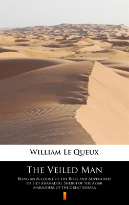 okładka The Veiled Man. Being an Account of the Risks and Adventures of Sidi Ahamadou, Sheikh of the Azjar Marauders of the Great Sahara, Ebook | William Le Queux
