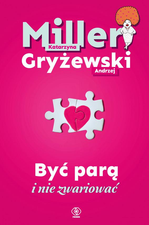 okładka Być parą i nie zwariowaćebook | EPUB, MOBI | Katarzyna Miller, Andrzej Gryżewski