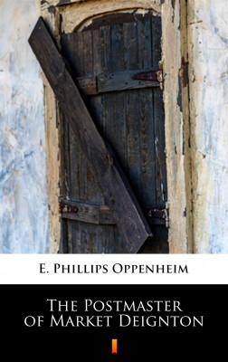 okładka The Postmaster of Market Deignton, Ebook   E. Phillips Oppenheim