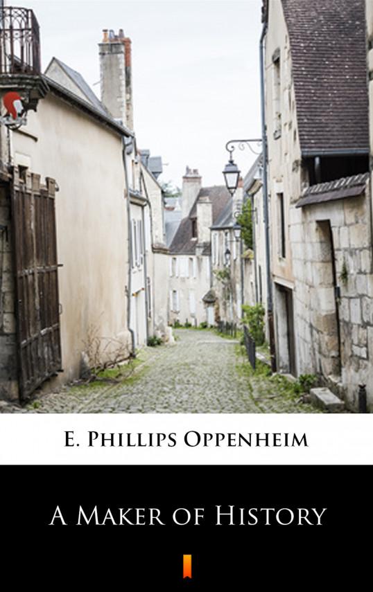 okładka A Maker of Historyebook | EPUB, MOBI | E. Phillips Oppenheim