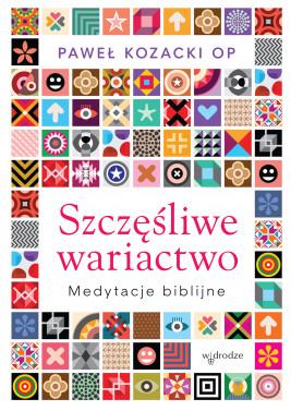 okładka Szczęśliwe wariactwo. Medytacje biblijne, Ebook | Paweł  Kozacki