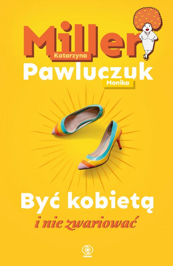 okładka Być kobietą i nie zwariowaćebook   EPUB, MOBI   Katarzyna Miller, Monika Pawluczuk