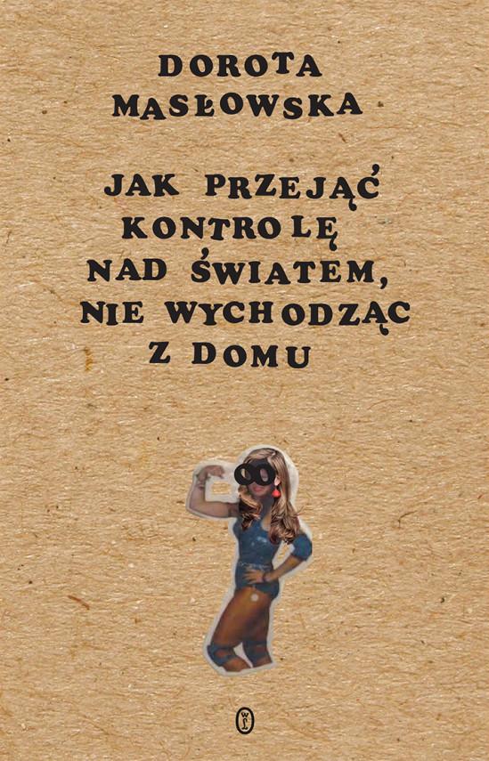 okładka Jak przejąć kontrolę nad światem, nie wychodząc z domuebook   EPUB, MOBI   Dorota Masłowska