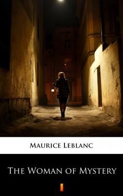 okładka The Woman of Mystery, Ebook   Maurice Leblanc