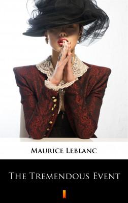 okładka The Tremendous Event, Ebook   Maurice Leblanc