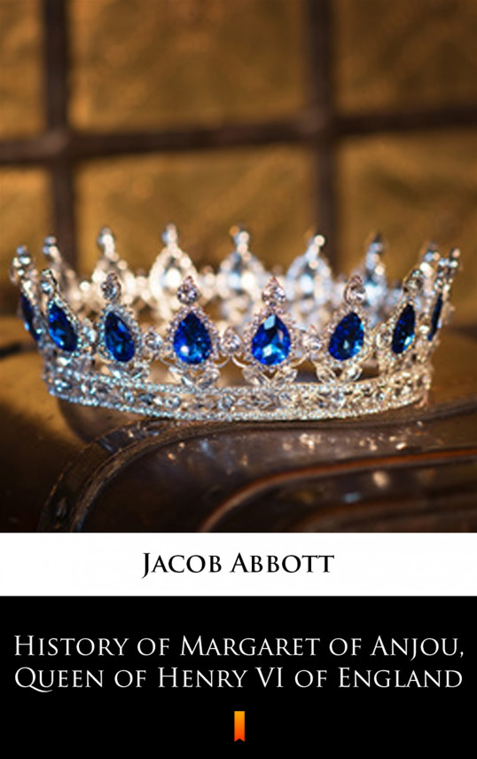 okładka History of Margaret of Anjou, Queen of Henry VI of Englandebook | EPUB, MOBI | Jacob Abbott