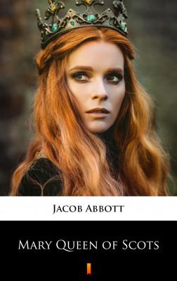 okładka Mary Queen of Scots, Ebook | Jacob Abbott