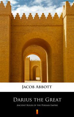 okładka Darius the Great. Ancient Ruler of the Persian Empire, Ebook | Jacob Abbott