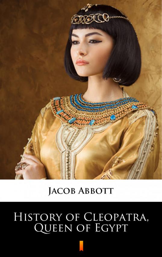 okładka History of Cleopatra, Queen of Egyptebook   EPUB, MOBI   Jacob Abbott