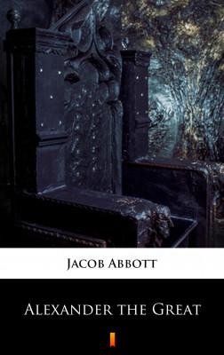 okładka Alexander the Great, Ebook | Jacob Abbott