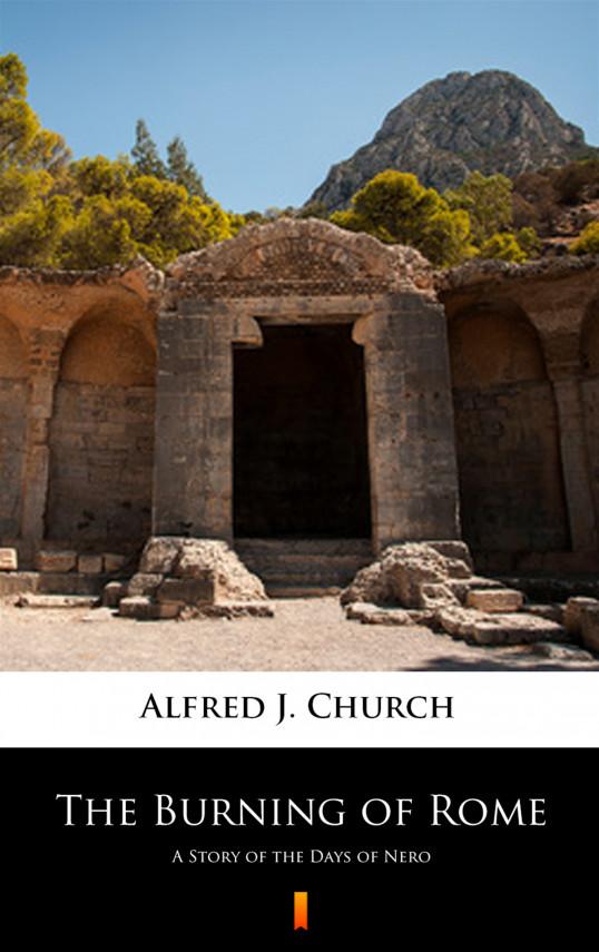 okładka The Burning of Rome. A Story of the Days of Neroebook | EPUB, MOBI | Alfred J. Church