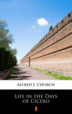 okładka Life in the Days of Cicero, Ebook   Alfred J. Church