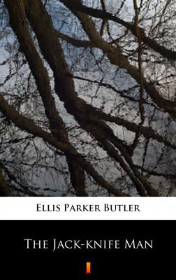 okładka The Jack-knife Man, Ebook | Ellis Parker Butler