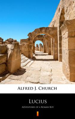 okładka Lucius. Adventures of a Roman Boy, Ebook   Alfred J. Church