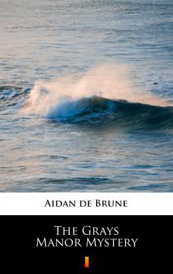 okładka The Grays Manor Mystery, Ebook | Aidan de Brune