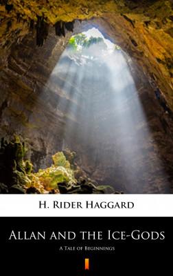 okładka Allan and the Ice-Gods. A Tale of Beginnings, Ebook | H. Rider  Haggard