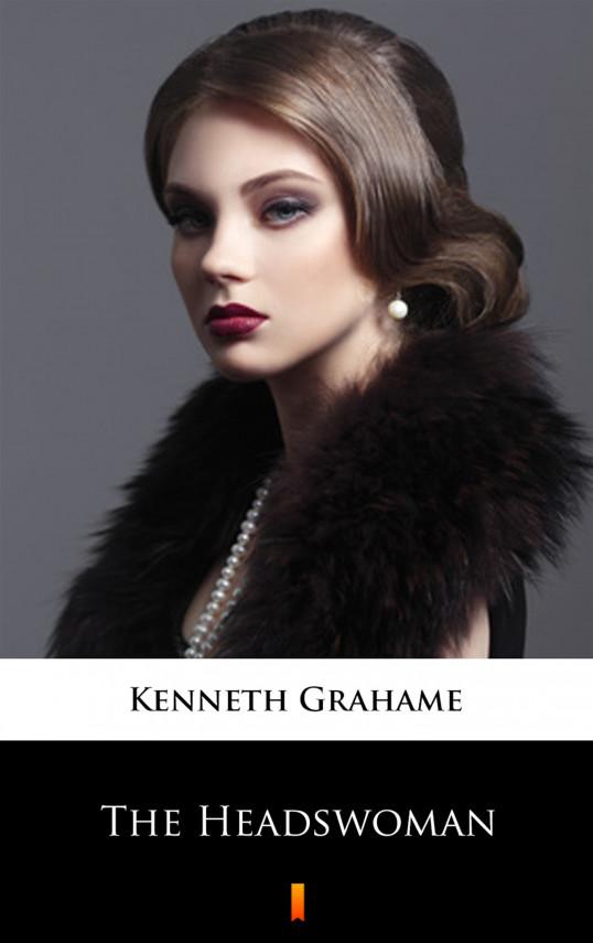 okładka The Headswomanebook | EPUB, MOBI | Kenneth Grahame