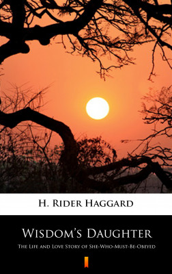 okładka Wisdom's Daughter. The Life and Love Story of She-Who-Must-Be-Obeyed, Ebook | H. Rider  Haggard