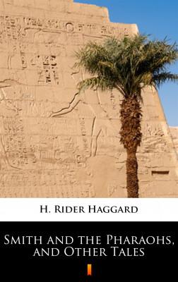 okładka Smith and the Pharaohs, and Other Tales, Ebook | H. Rider  Haggard