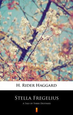 okładka Stella Fregelius. A Tale of Three Destinies, Ebook | H. Rider  Haggard