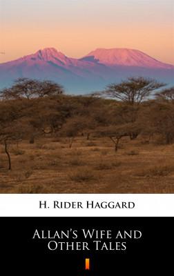 okładka Allan's Wife and Other Tales, Ebook | H. Rider  Haggard