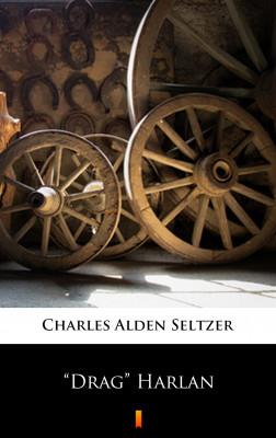 "okładka ""Drag"" Harlan, Ebook | Charles Alden Seltzer"