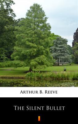okładka The Silent Bullet, Ebook   Arthur B. Reeve