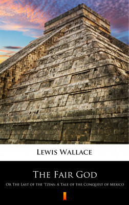 okładka The Fair God. Or The Last of the 'Tzins: A Tale of the Conquest of Mexico, Ebook | Lewis  Wallace